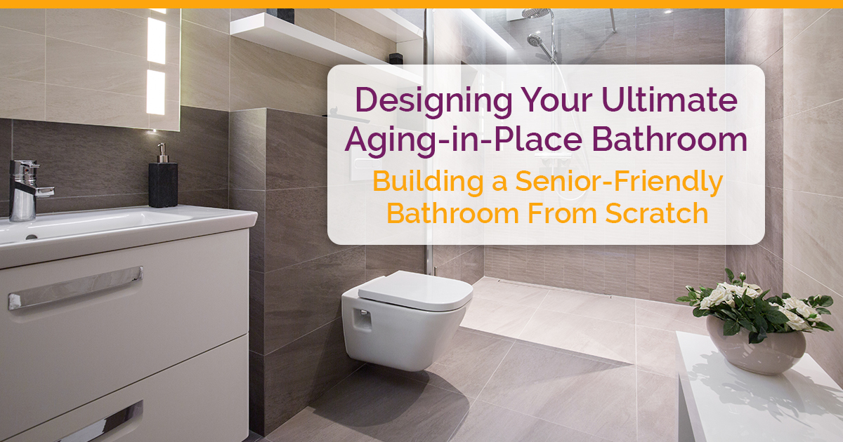 Designing Your Ultimate Aging In Place Bathroom   Positive Living Solutions
